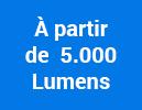 À partir de 5.000 Lumens